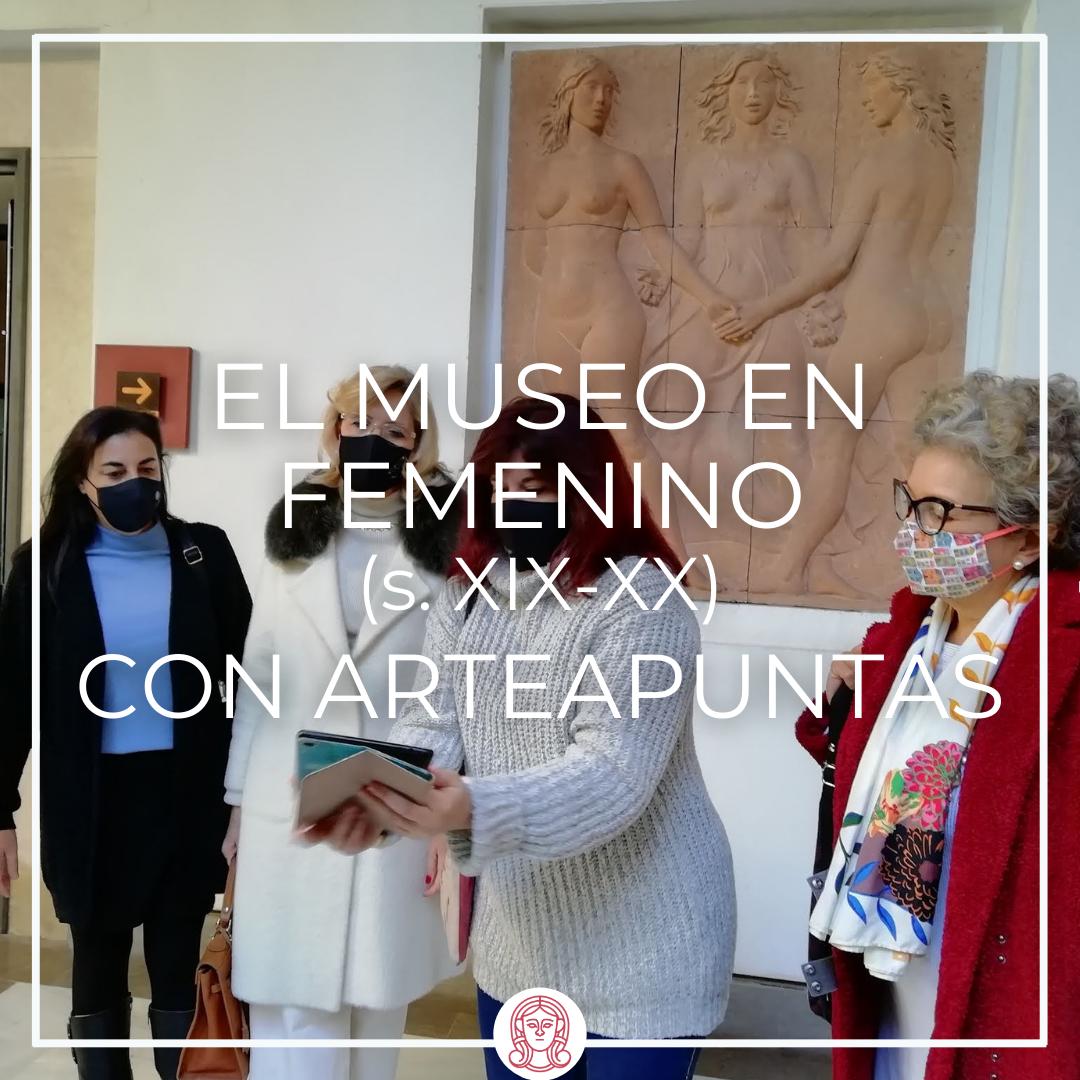 EL MUSEO EN FEMENINO S. XIX-XX CON ARTEAPUNTAS