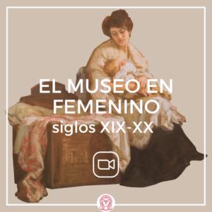 online El Museo en femenino, siglos XIX y XX