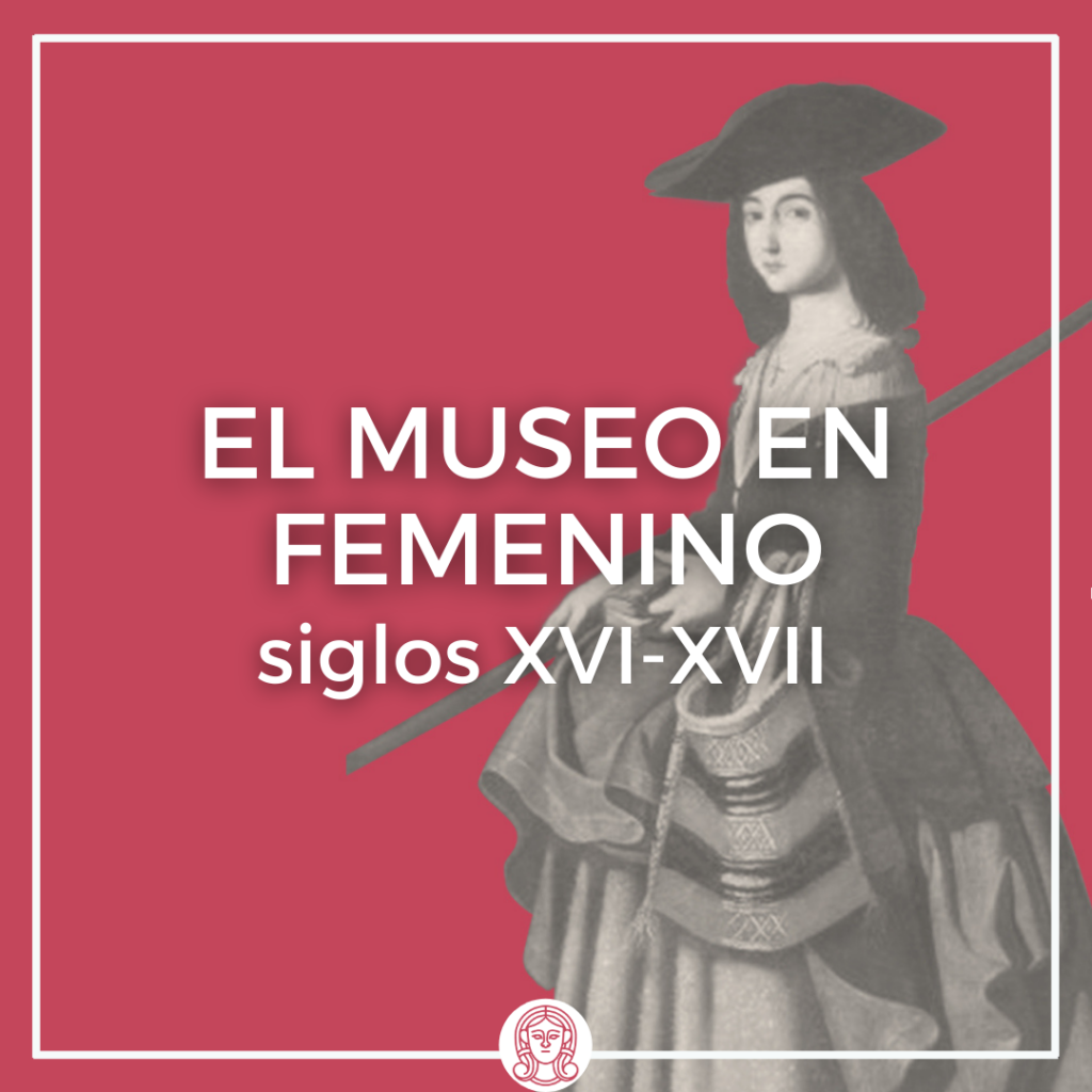 El Museo en Femenino: siglos XVI y XVII
