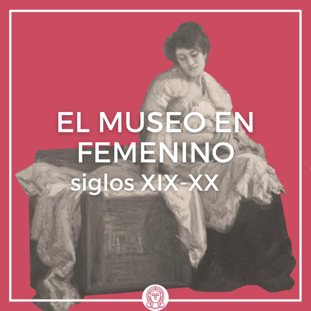 El Museo en femenino: siglos XIX y XX