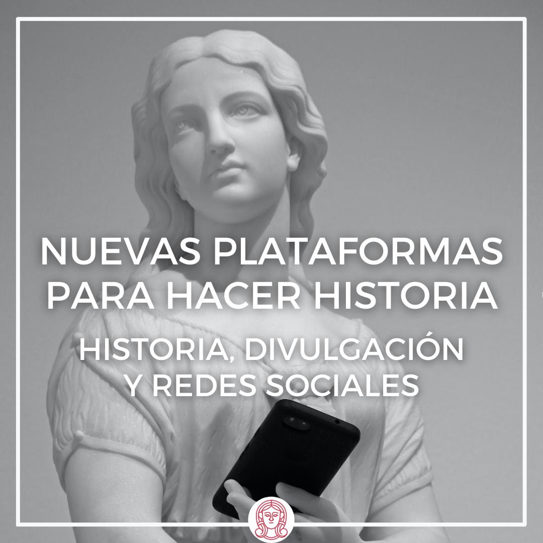 nuevas plataformas para hacer historia, historia, divulgación y redes sociales