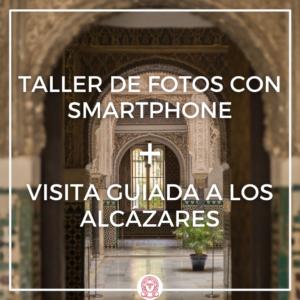 taller de fotos con smartphone y visita guiada a los alćazares