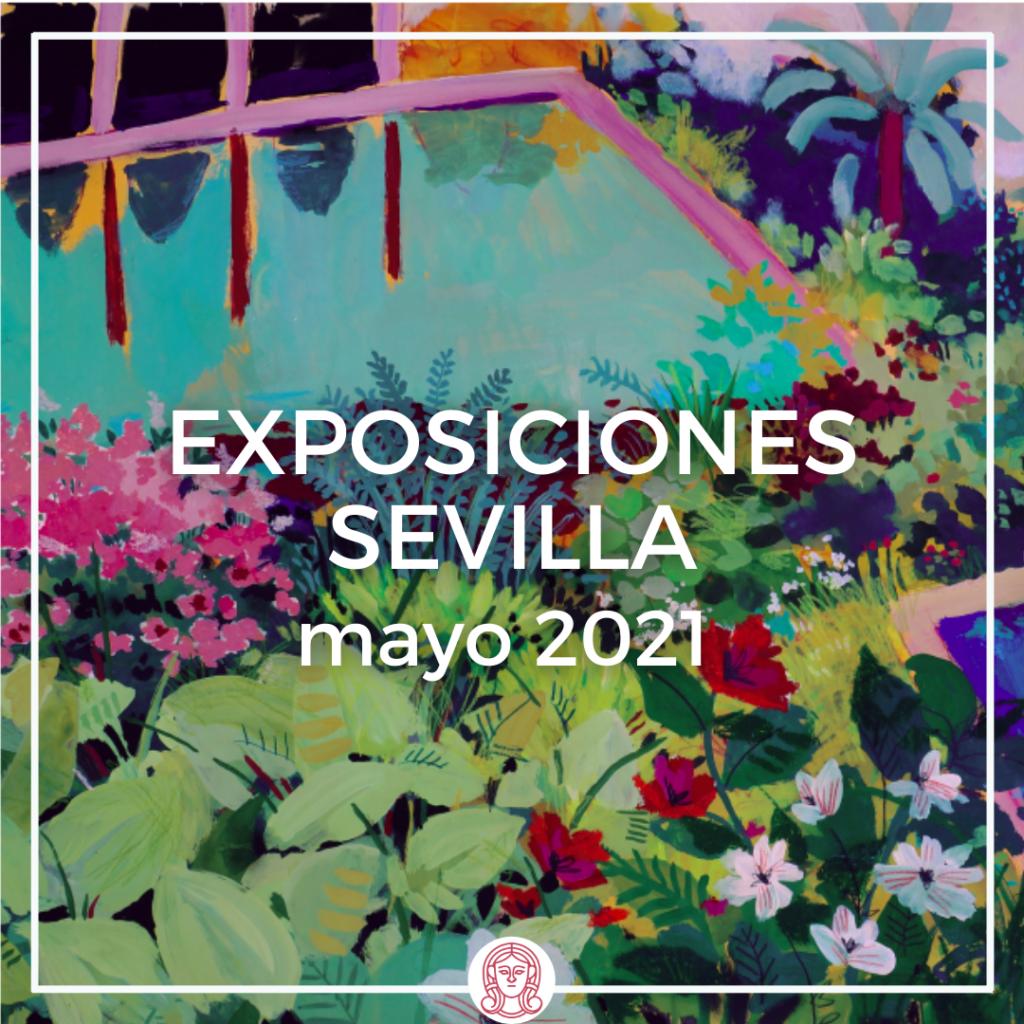 exposiciones temporales arte Sevilla mayo 2021
