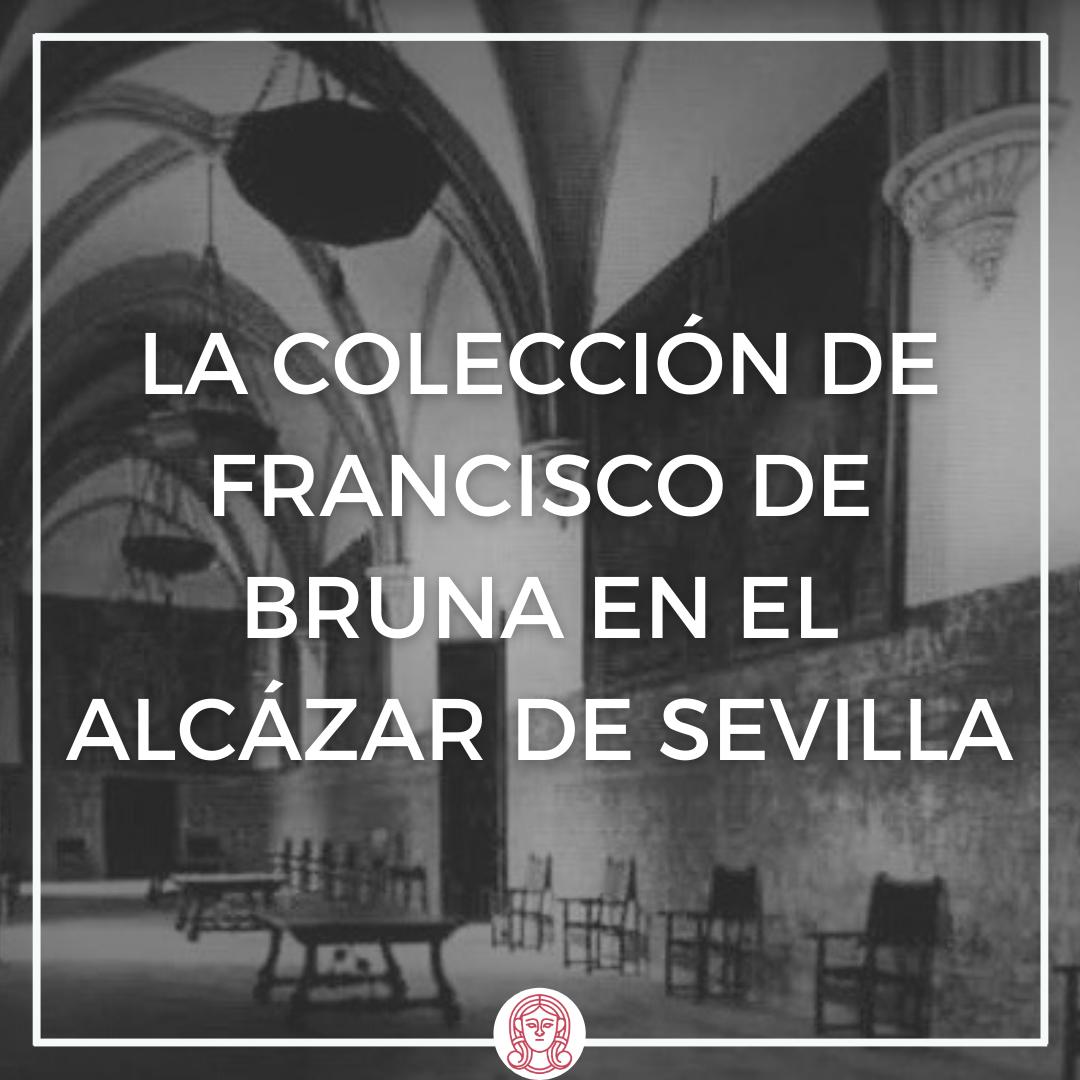 la colección de francisco de bruna en los reales alcázares de sevilla, real alcázar de sevilla